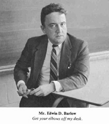 Mr. Edwin D. Barlow - 'Get your elows off my desk'